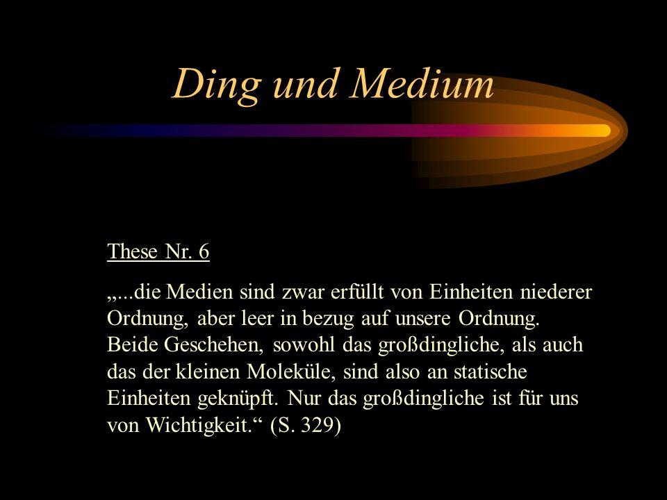Ding und Medium Resümee...an den Dingen ist das echte Einheitsgeschehen, die Eigenschwingung; im Medium dagegen gruppieren sich die Stöße zu falschen