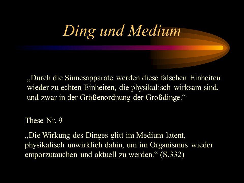 Ding und Medium These Nr. 8 Dieser Zusammenhang, daß meistens Dinge Eigenschwingungen, Medien aufgezwungene Schwingungen ausführen, daß somit das Well