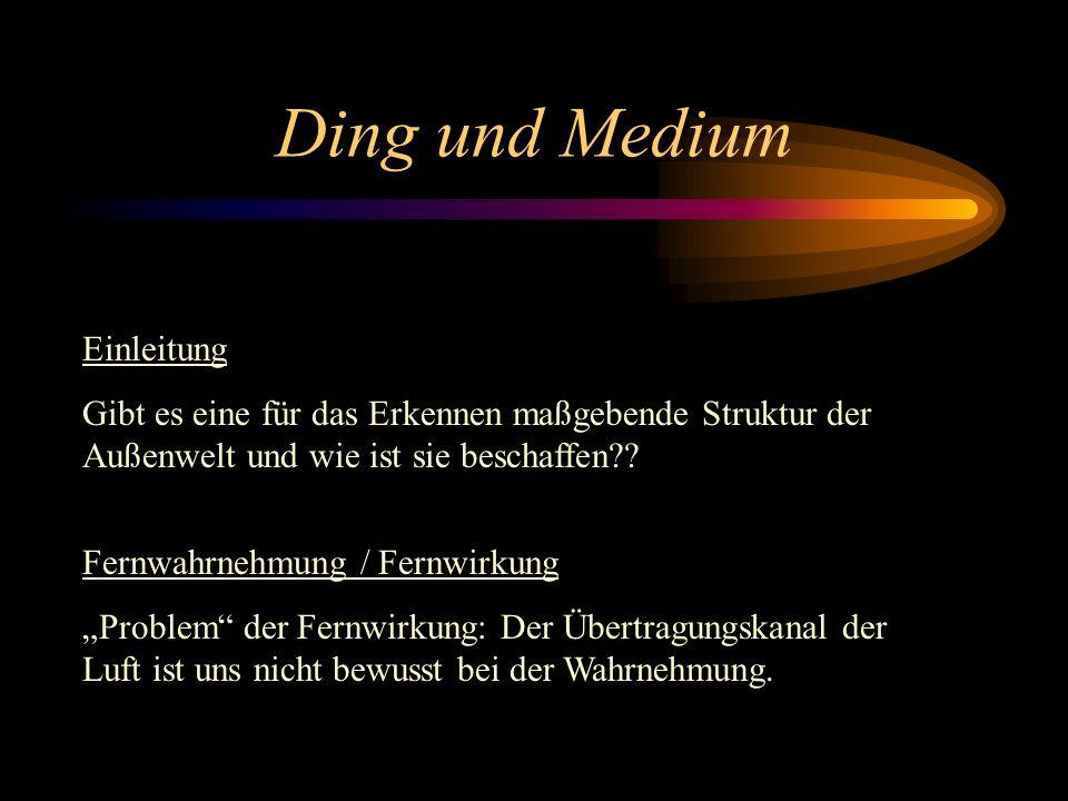 Ding und Medium Einleitung Gibt es eine für das Erkennen maßgebende Struktur der Außenwelt und wie ist sie beschaffen?.