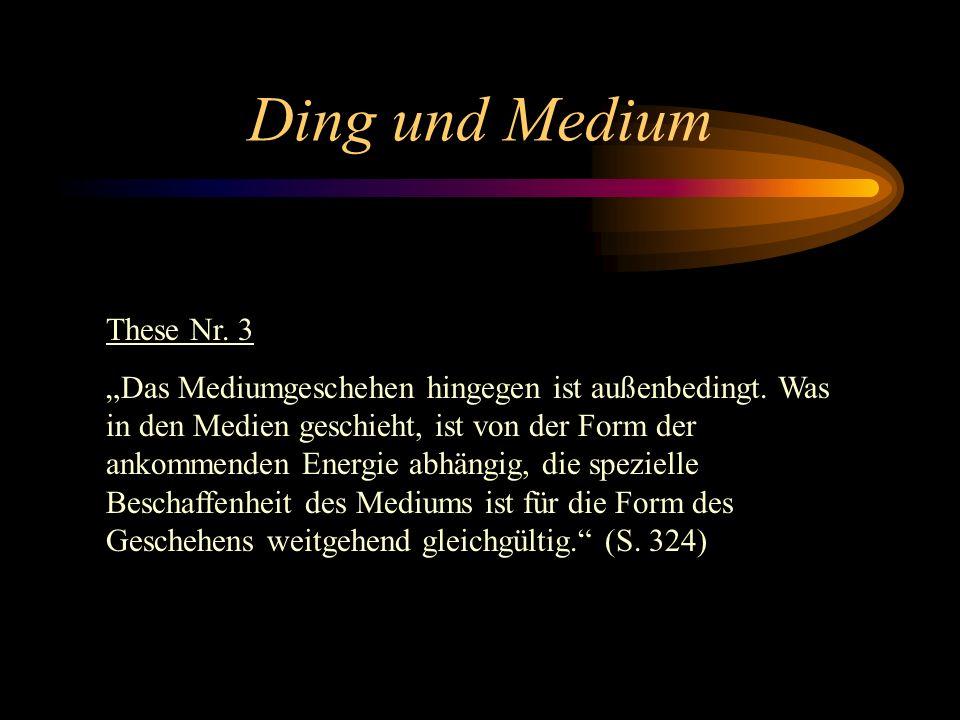 Ding und Medium These Nr.3 Das Mediumgeschehen hingegen ist außenbedingt.