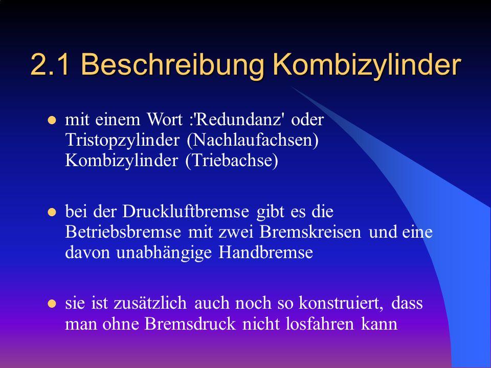 2.1 Beschreibung Kombizylinder mit einem Wort :'Redundanz' oder Tristopzylinder (Nachlaufachsen) Kombizylinder (Triebachse) bei der Druckluftbremse gi
