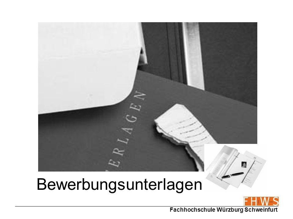 Fachhochschule Würzburg Schweinfurt Bestandteile einer vollständigen Bewerbung Bewerbung AnschreibenBewerbungsmappe Kopien der Schul- und Arbeitszeugnisse Bescheinigungen/ Zertifikate Lebenslauf Foto