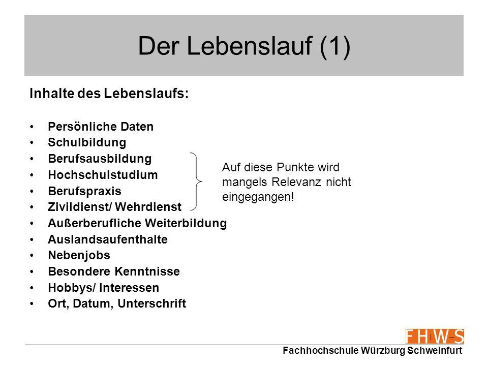 Fachhochschule Würzburg Schweinfurt Der Lebenslauf (1) Inhalte des Lebenslaufs: Persönliche Daten Schulbildung Berufsausbildung Hochschulstudium Beruf