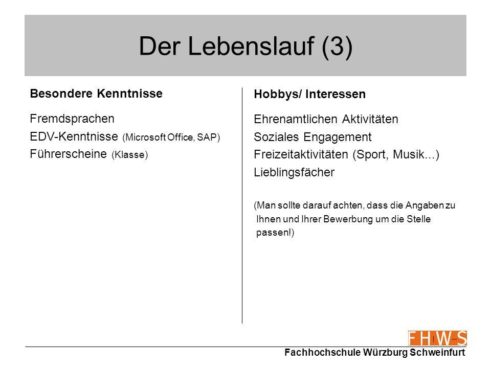 Fachhochschule Würzburg Schweinfurt Der Lebenslauf (3) Hobbys/ Interessen Ehrenamtlichen Aktivitäten Soziales Engagement Freizeitaktivitäten (Sport, M
