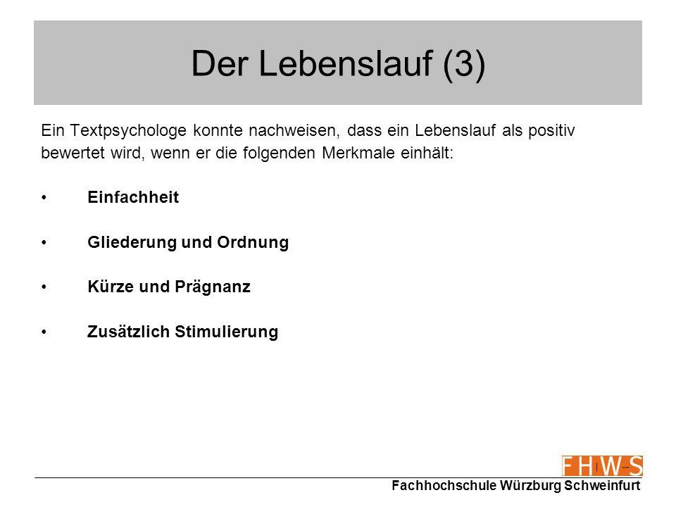 Fachhochschule Würzburg Schweinfurt Der Lebenslauf (3) Ein Textpsychologe konnte nachweisen, dass ein Lebenslauf als positiv bewertet wird, wenn er di