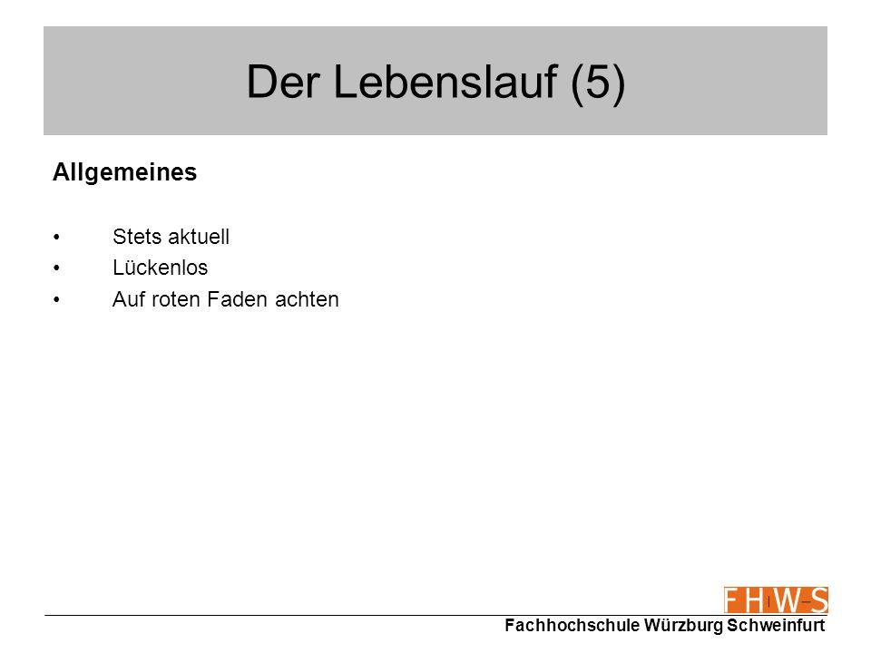 Fachhochschule Würzburg Schweinfurt Der Lebenslauf (5) Allgemeines Stets aktuell Lückenlos Auf roten Faden achten