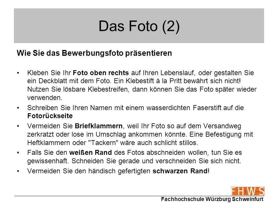 Fachhochschule Würzburg Schweinfurt Das Foto (2) Wie Sie das Bewerbungsfoto präsentieren Kleben Sie Ihr Foto oben rechts auf Ihren Lebenslauf, oder ge