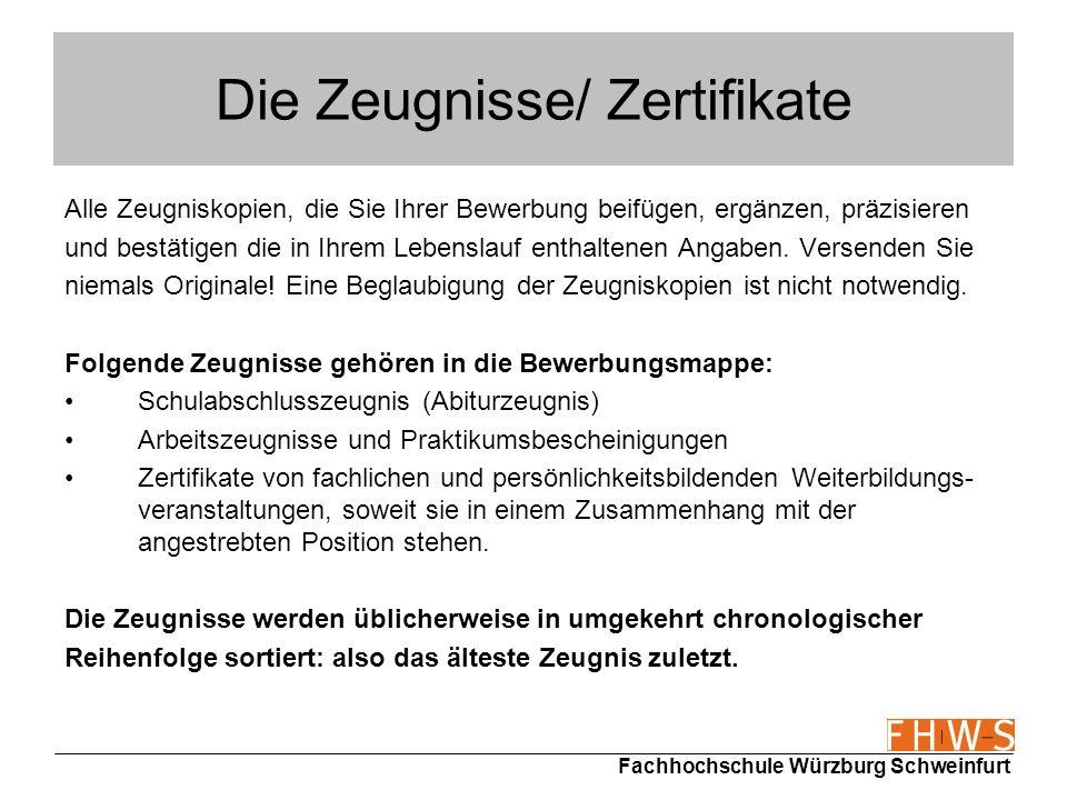 Fachhochschule Würzburg Schweinfurt Die Zeugnisse/ Zertifikate Alle Zeugniskopien, die Sie Ihrer Bewerbung beifügen, ergänzen, präzisieren und bestäti