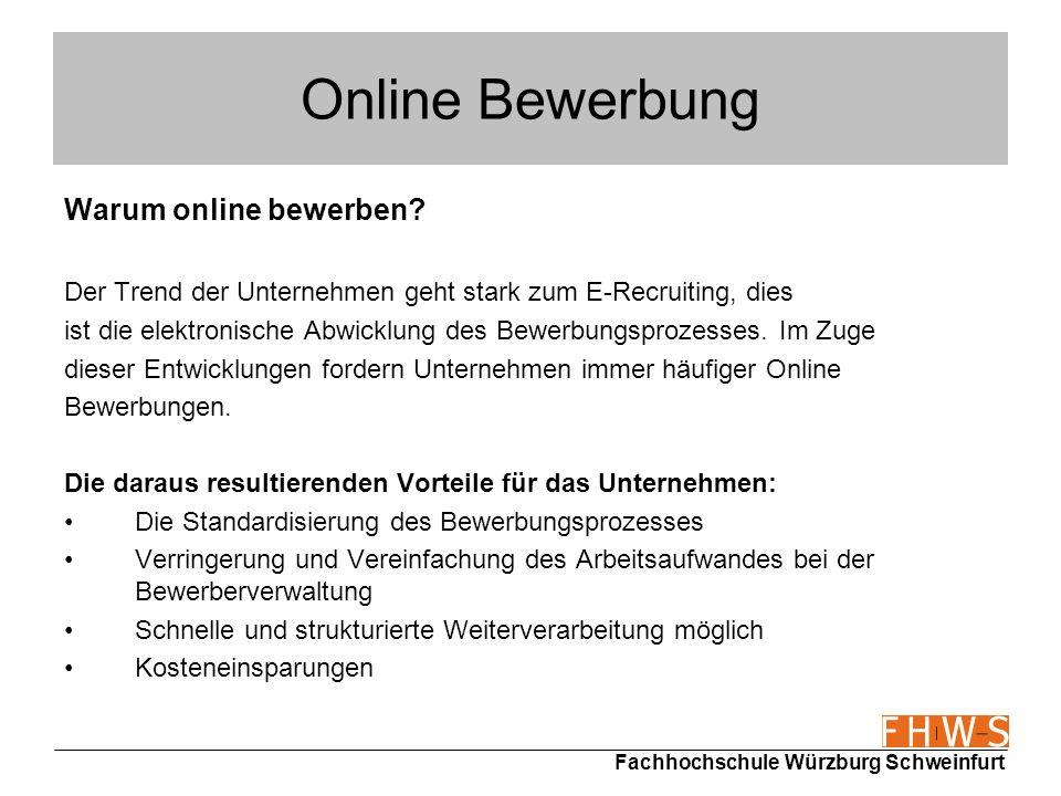 Fachhochschule Würzburg Schweinfurt Online Bewerbung Warum online bewerben? Der Trend der Unternehmen geht stark zum E-Recruiting, dies ist die elektr
