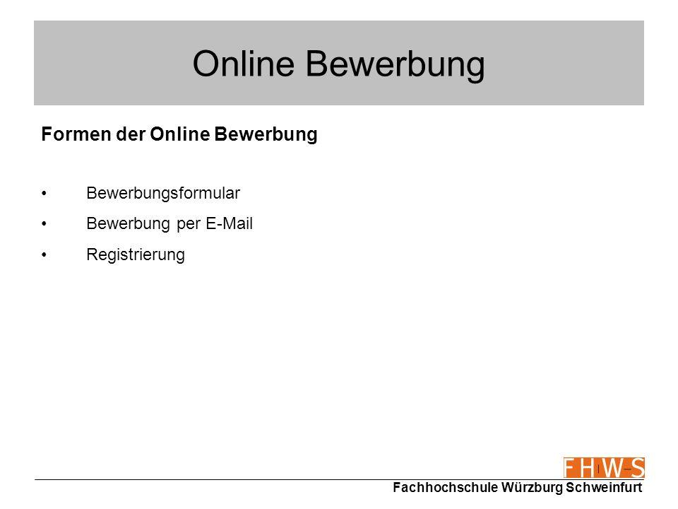 Fachhochschule Würzburg Schweinfurt Online Bewerbung Formen der Online Bewerbung Bewerbungsformular Bewerbung per E-Mail Registrierung
