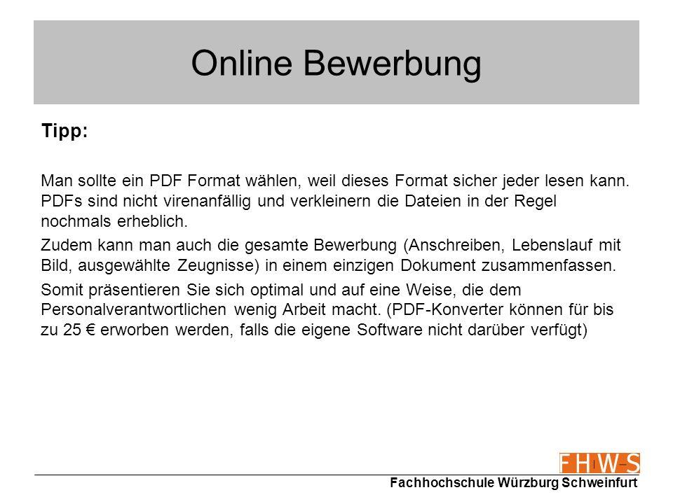 Fachhochschule Würzburg Schweinfurt Online Bewerbung Tipp: Man sollte ein PDF Format wählen, weil dieses Format sicher jeder lesen kann. PDFs sind nic