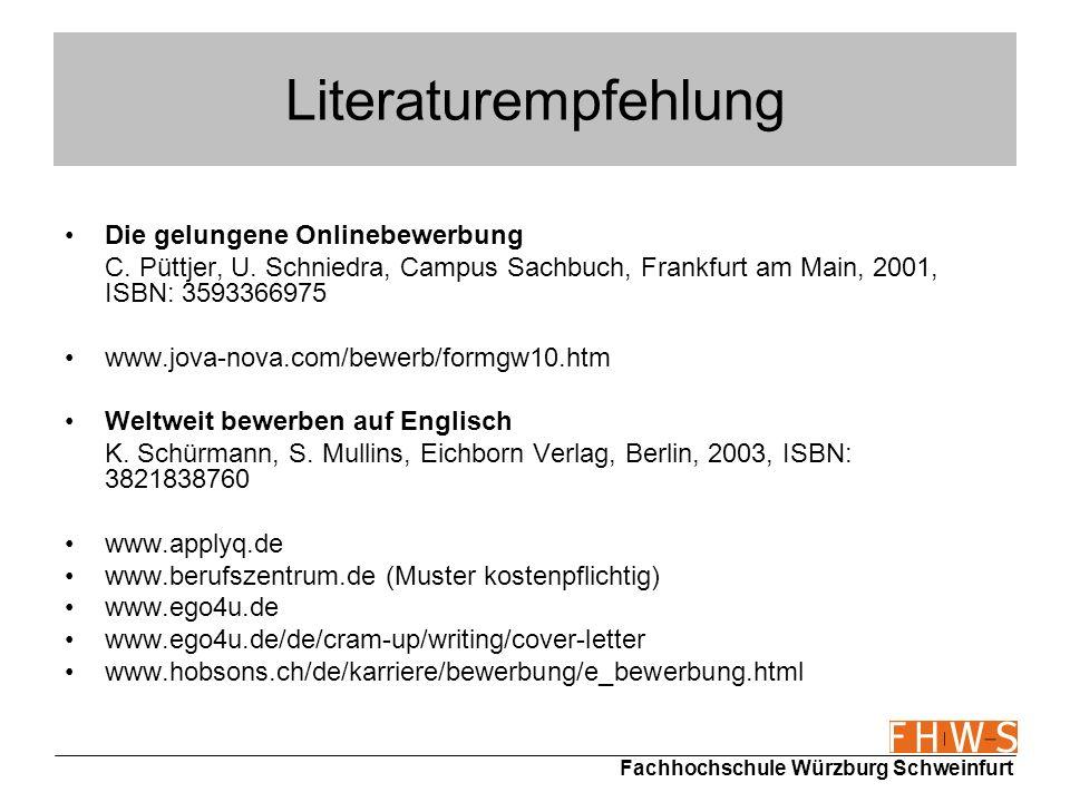 Fachhochschule Würzburg Schweinfurt Literaturempfehlung Die gelungene Onlinebewerbung C. Püttjer, U. Schniedra, Campus Sachbuch, Frankfurt am Main, 20