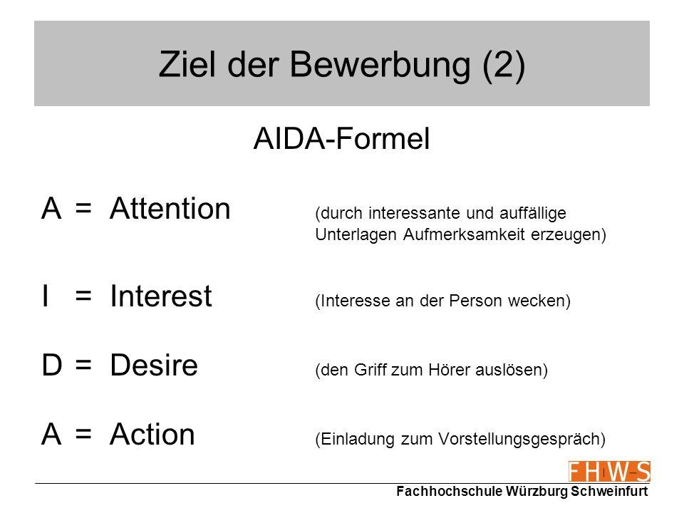 Fachhochschule Würzburg Schweinfurt Ziel der Bewerbung (2) AIDA-Formel A=Attention (durch interessante und auffällige Unterlagen Aufmerksamkeit erzeug