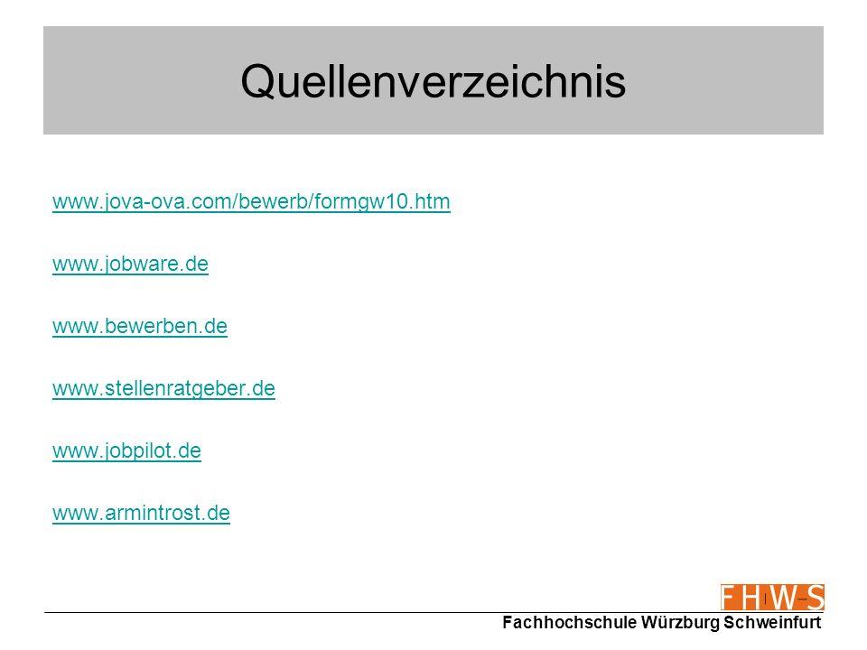 Fachhochschule Würzburg Schweinfurt Quellenverzeichnis www.jova-ova.com/bewerb/formgw10.htm www.jobware.de www.bewerben.de www.stellenratgeber.de www.