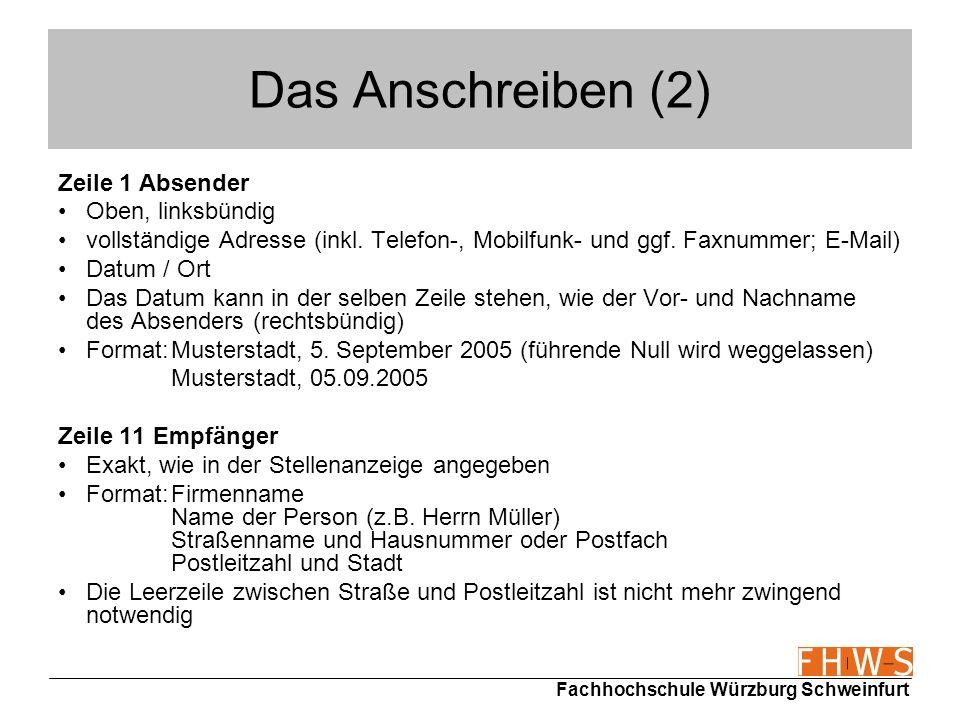Fachhochschule Würzburg Schweinfurt Das Anschreiben (2) Zeile 1 Absender Oben, linksbündig vollständige Adresse (inkl. Telefon-, Mobilfunk- und ggf. F