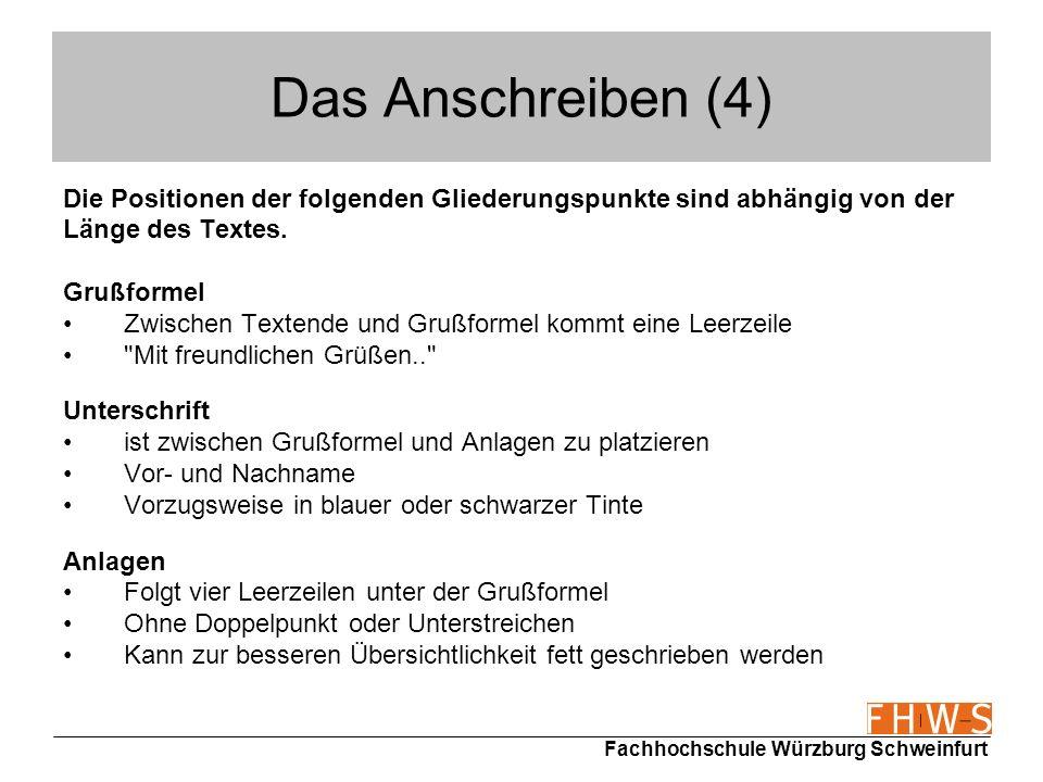 Fachhochschule Würzburg Schweinfurt Das Anschreiben (4) Die Positionen der folgenden Gliederungspunkte sind abhängig von der Länge des Textes. Grußfor