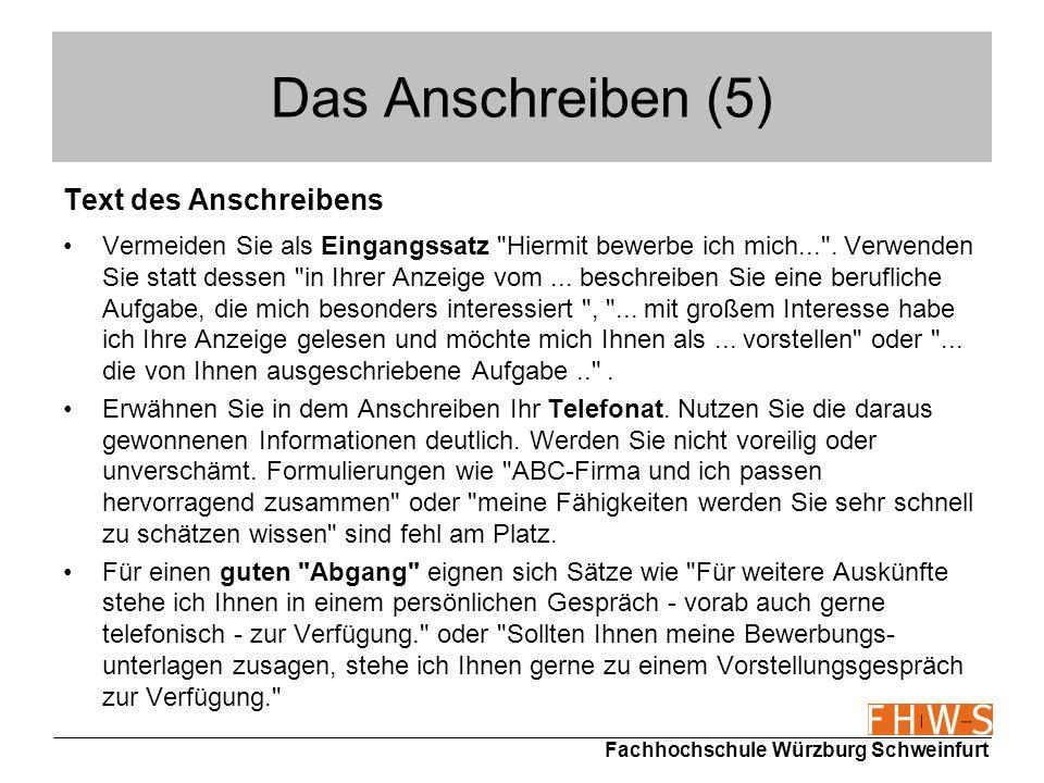 Fachhochschule Würzburg Schweinfurt Das Anschreiben (6) Das Anschreiben sollte folgende 3 Punkte abdecken: 1.Mit welcher Ihrer Qualifikationen können Sie die in der Stellenanzeige aufgeführten Aufgaben bewältigen.