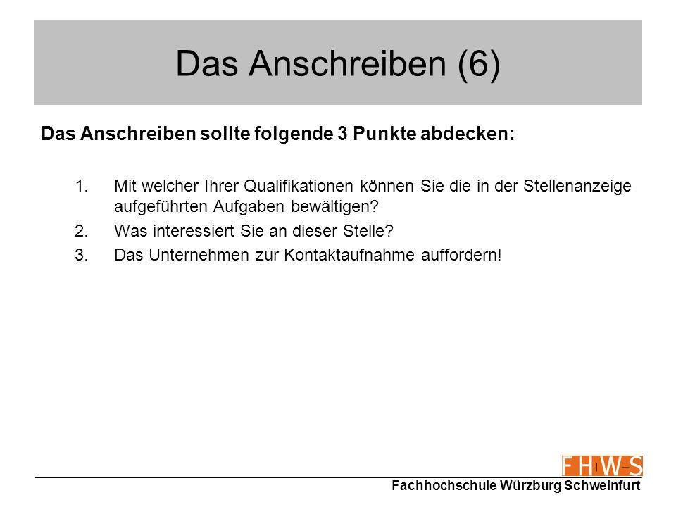 Fachhochschule Würzburg Schweinfurt Das Anschreiben (6) Das Anschreiben sollte folgende 3 Punkte abdecken: 1.Mit welcher Ihrer Qualifikationen können