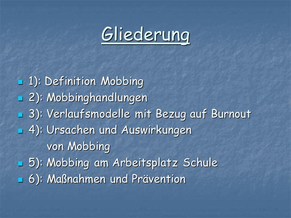 Gliederung 1): Definition Mobbing 1): Definition Mobbing 2): Mobbinghandlungen 2): Mobbinghandlungen 3): Verlaufsmodelle mit Bezug auf Burnout 3): Ver
