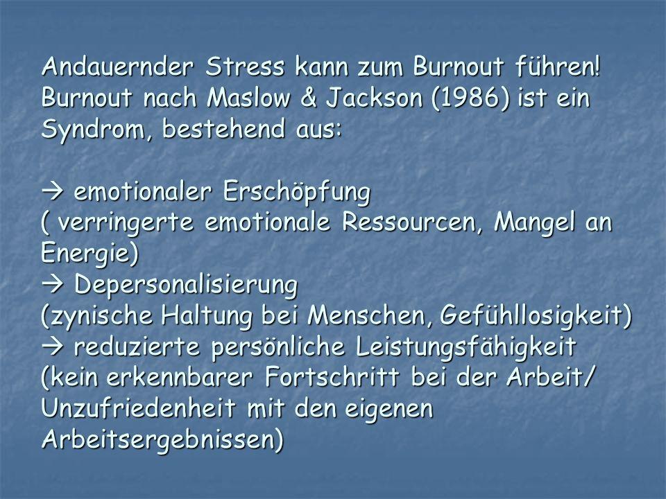 Andauernder Stress kann zum Burnout führen! Burnout nach Maslow & Jackson (1986) ist ein Syndrom, bestehend aus: emotionaler Erschöpfung ( verringerte