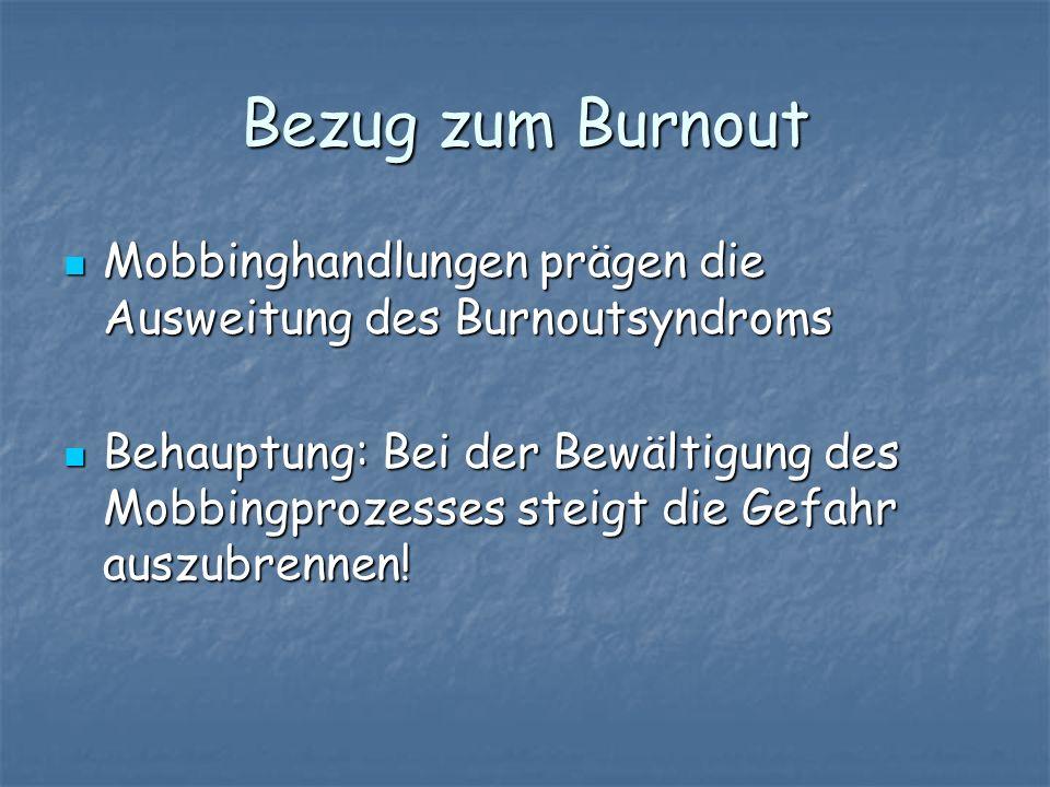 Bezug zum Burnout Mobbinghandlungen prägen die Ausweitung des Burnoutsyndroms Mobbinghandlungen prägen die Ausweitung des Burnoutsyndroms Behauptung: