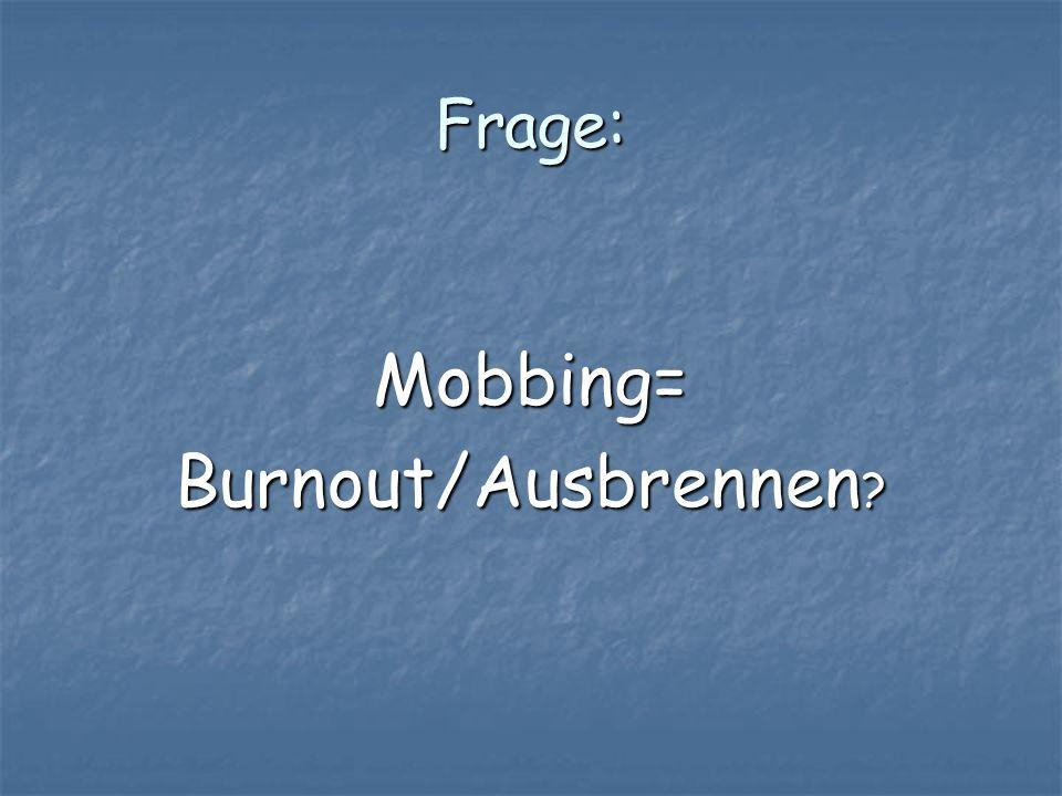 Frage: Mobbing= Burnout/Ausbrennen ?
