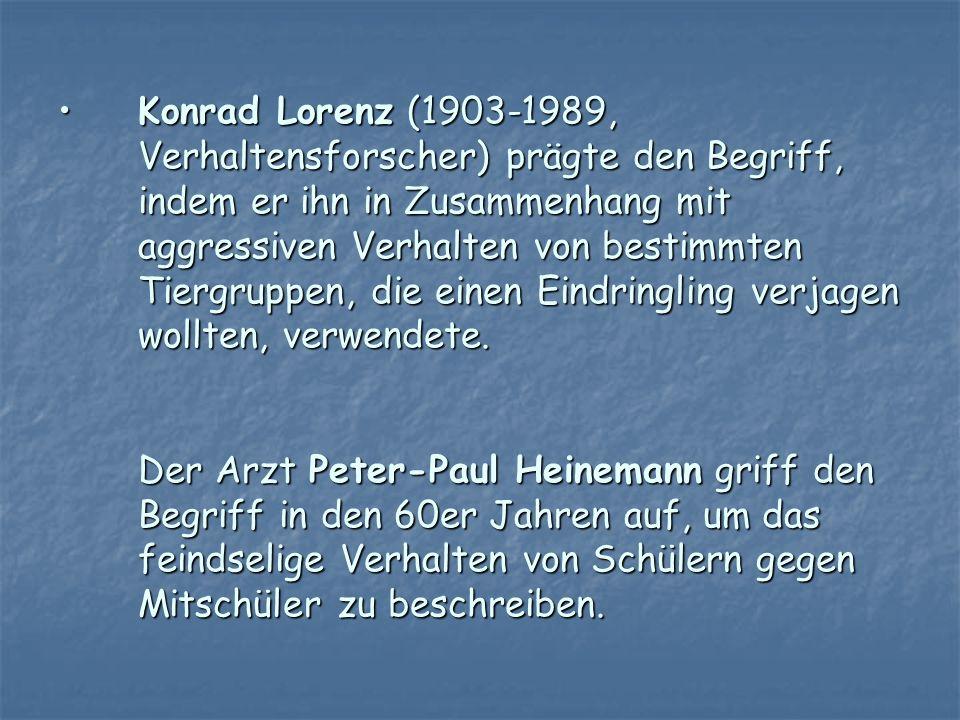 Konrad Lorenz (1903-1989, Verhaltensforscher) prägte den Begriff, indem er ihn in Zusammenhang mit aggressiven Verhalten von bestimmten Tiergruppen, d