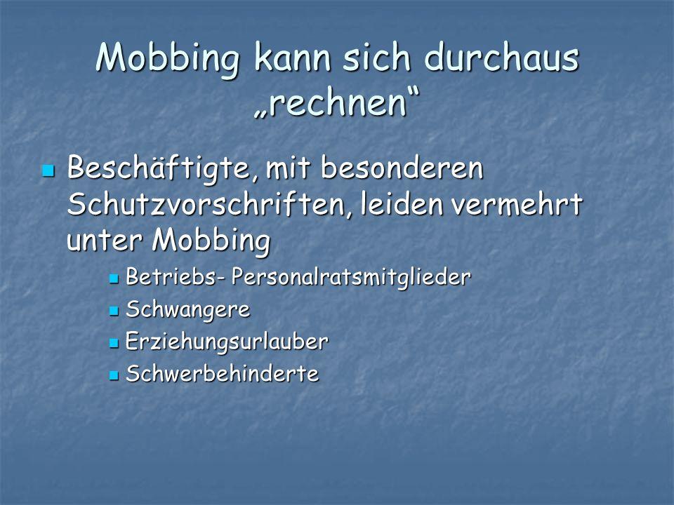 Mobbing kann sich durchaus rechnen Beschäftigte, mit besonderen Schutzvorschriften, leiden vermehrt unter Mobbing Beschäftigte, mit besonderen Schutzv