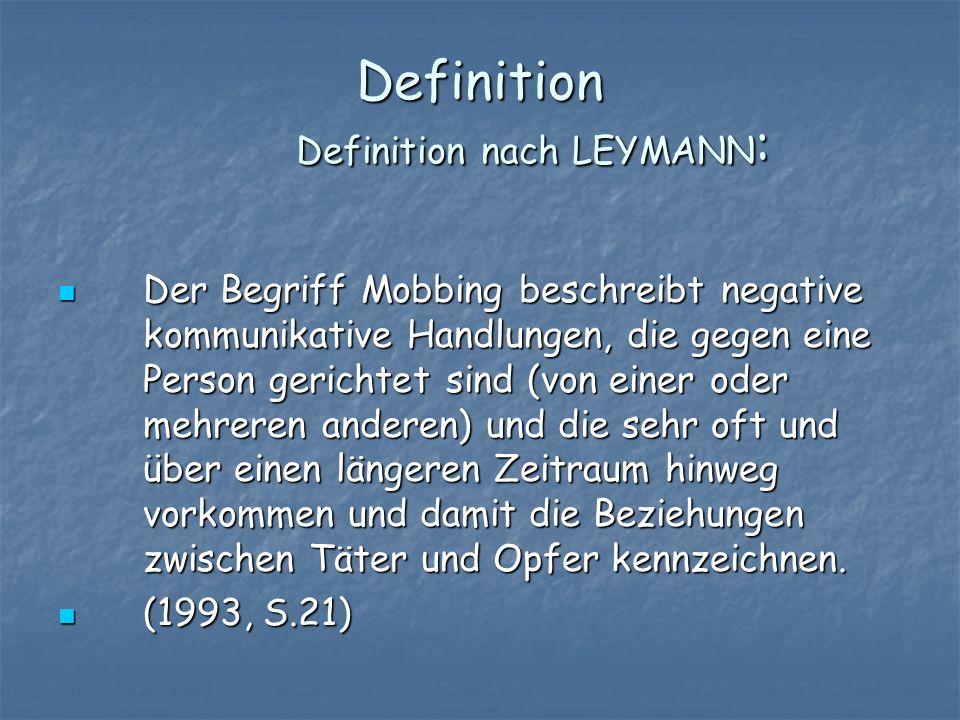 Definition Definition nach LEYMANN: Der Begriff Mobbing beschreibt negative kommunikative Handlungen, die gegen eine Person gerichtet sind (von einer