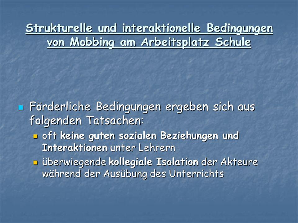 Strukturelle und interaktionelle Bedingungen von Mobbing am Arbeitsplatz Schule Förderliche Bedingungen ergeben sich aus folgenden Tatsachen: Förderli
