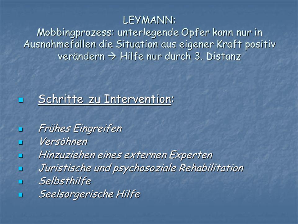 LEYMANN: Mobbingprozess: unterlegende Opfer kann nur in Ausnahmefällen die Situation aus eigener Kraft positiv verändern Hilfe nur durch 3. Distanz Sc