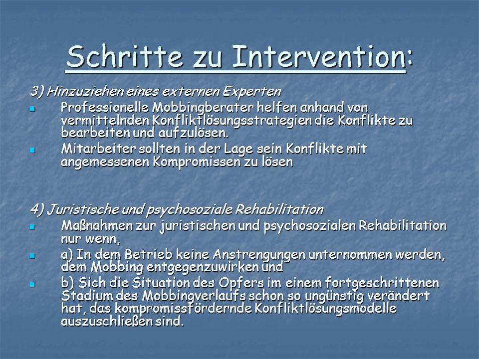 Schritte zu Intervention: 3) Hinzuziehen eines externen Experten Professionelle Mobbingberater helfen anhand von vermittelnden Konfliktlösungsstrategi