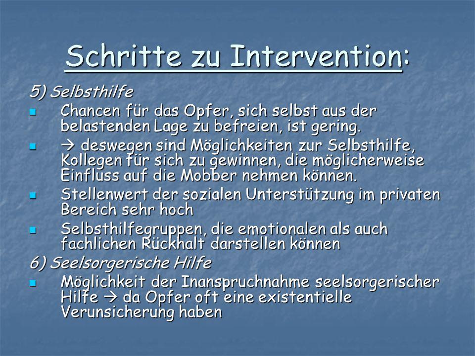 Schritte zu Intervention: 5) Selbsthilfe Chancen für das Opfer, sich selbst aus der belastenden Lage zu befreien, ist gering. Chancen für das Opfer, s