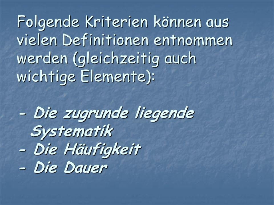 Folgende Kriterien können aus vielen Definitionen entnommen werden (gleichzeitig auch wichtige Elemente): - Die zugrunde liegende Systematik - Die Häu