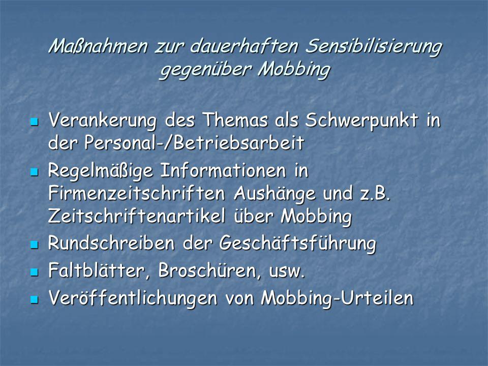 Maßnahmen zur dauerhaften Sensibilisierung gegenüber Mobbing Verankerung des Themas als Schwerpunkt in der Personal-/Betriebsarbeit Verankerung des Th