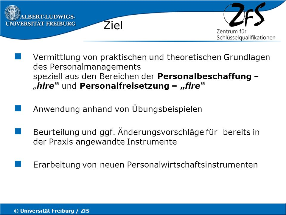 © Universität Freiburg / ZfS Literaturhinweise Berthel, Jürgen,Personalmanagement Schäffer-Poeschel Verlag, Stuttgart Mentzel, Wolfgang,Unternehmenssicherung durch Personalentwicklung Mitarbeiter motivieren, fördern und weiterbilden Haufe, Freiburg i.