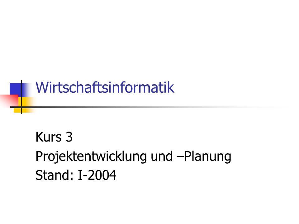Wirtschaftsinformatik Kurs 3 Projektentwicklung und –Planung Stand: I-2004