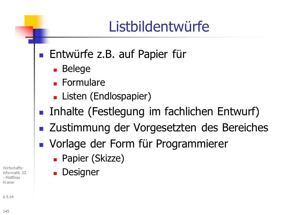 6.5.04 Wirtschafts- informatik III - Matthias Kraner 145 Listbildentwürfe Entwürfe z.B.