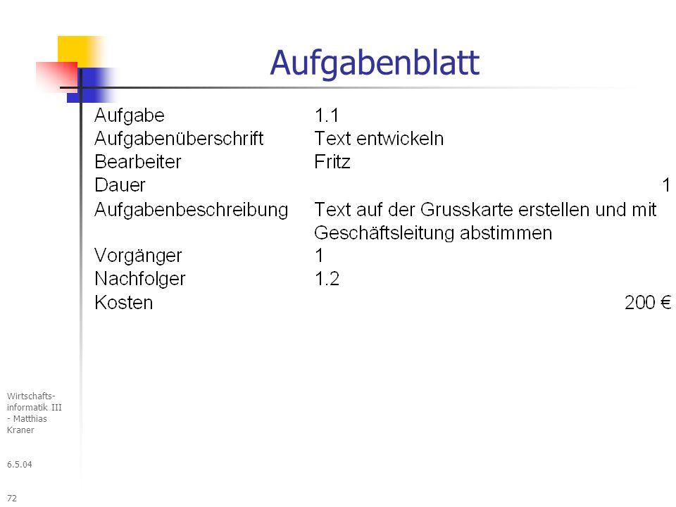 6.5.04 Wirtschafts- informatik III - Matthias Kraner 72 Aufgabenblatt