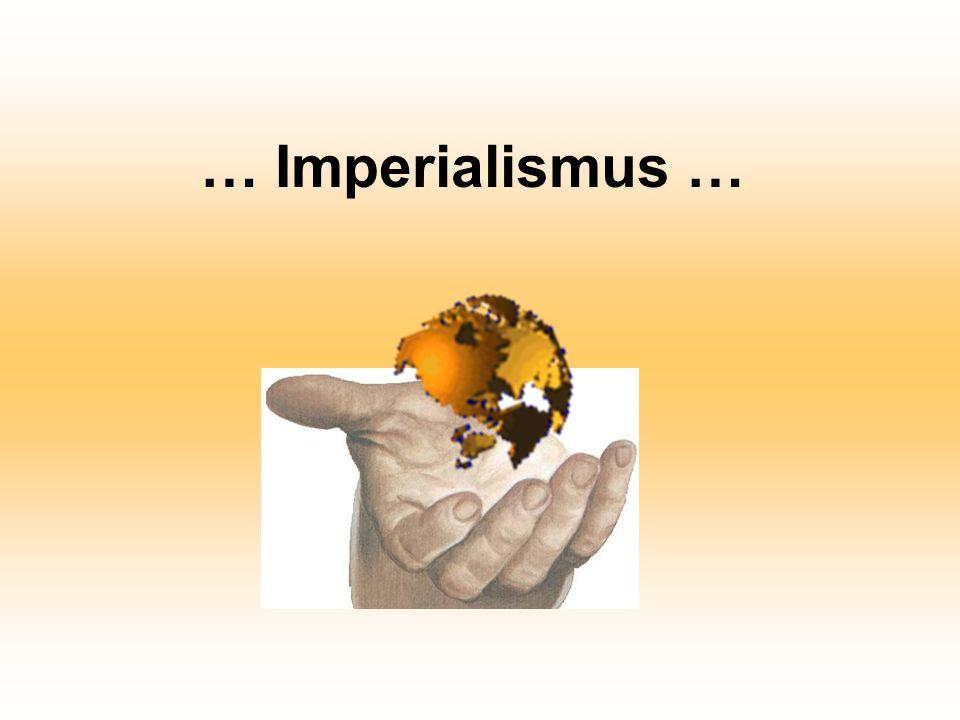 … Imperialismus …