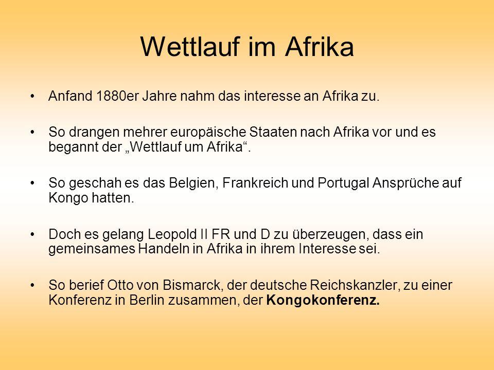 Wettlauf im Afrika Anfand 1880er Jahre nahm das interesse an Afrika zu. So drangen mehrer europäische Staaten nach Afrika vor und es begannt der Wettl
