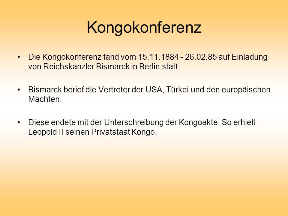 Kongokonferenz Die Kongokonferenz fand vom 15.11.1884 - 26.02.85 auf Einladung von Reichskanzler Bismarck in Berlin statt. Bismarck berief die Vertret