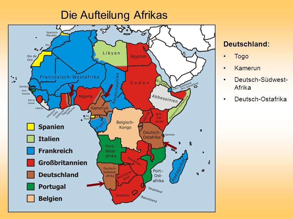 Die Aufteilung Afrikas Deutschland: Togo Kamerun Deutsch-Südwest- Afrika Deutsch-Ostafrika