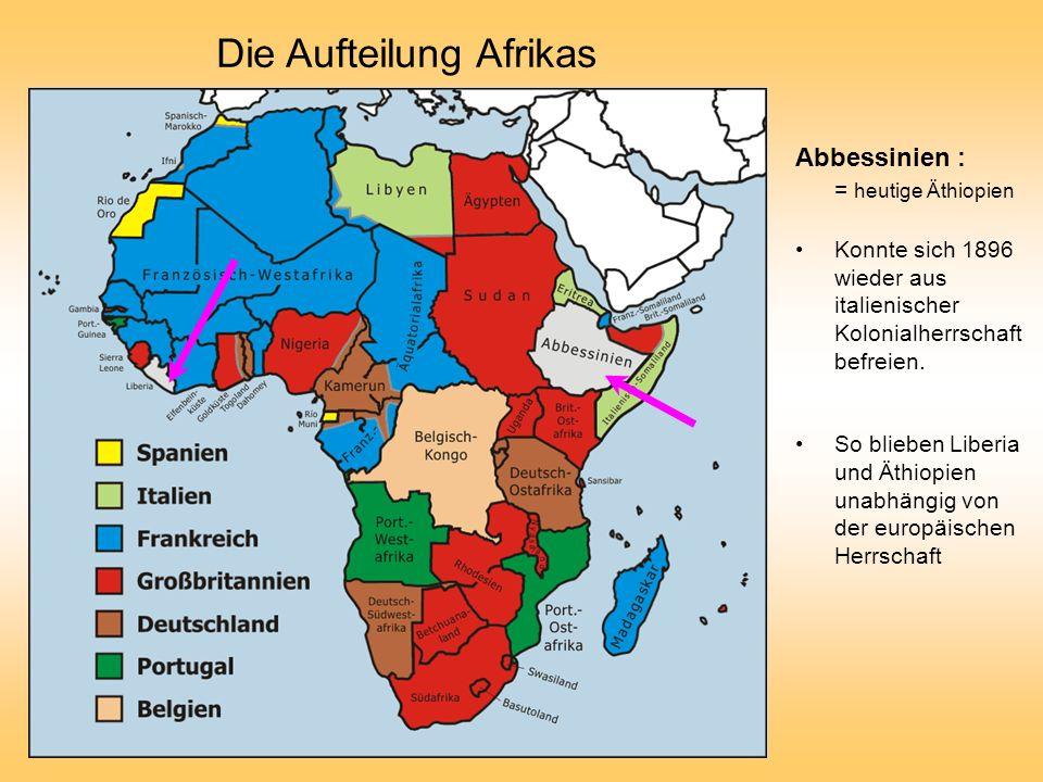 Die Aufteilung Afrikas Abbessinien : = heutige Äthiopien Konnte sich 1896 wieder aus italienischer Kolonialherrschaft befreien. So blieben Liberia und