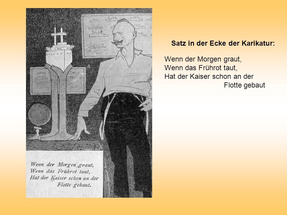 Wenn der Morgen graut, Wenn das Frührot taut, Hat der Kaiser schon an der Flotte gebaut Satz in der Ecke der Karikatur: