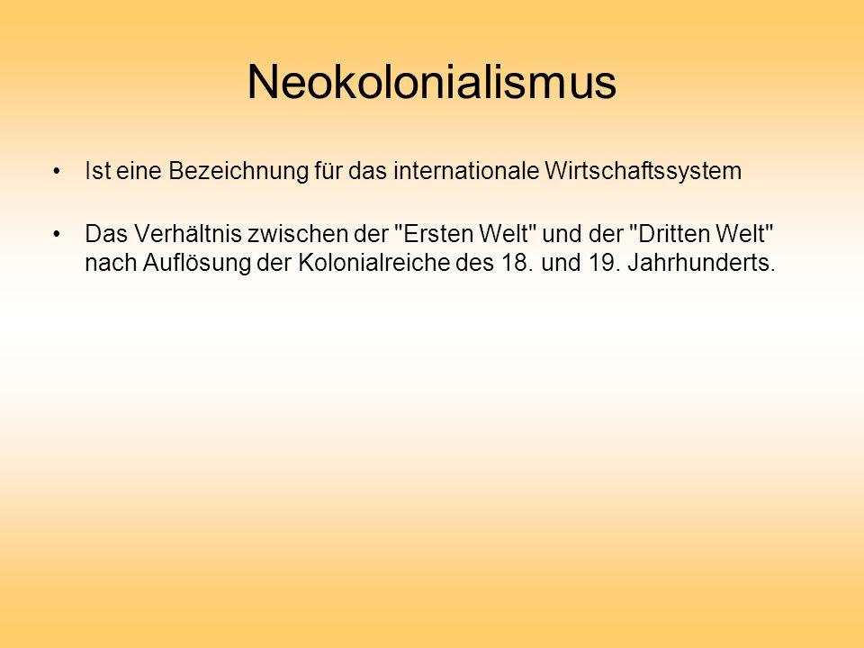 Neokolonialismus Ist eine Bezeichnung für das internationale Wirtschaftssystem Das Verhältnis zwischen der