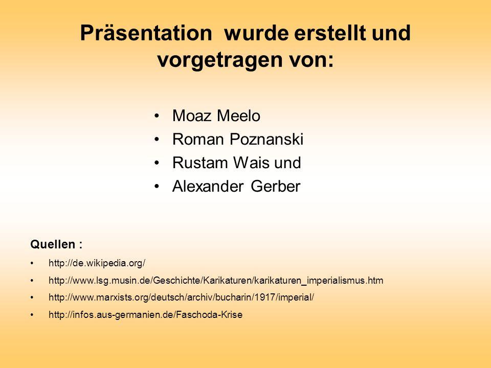 Präsentation wurde erstellt und vorgetragen von: Moaz Meelo Roman Poznanski Rustam Wais und Alexander Gerber Quellen : http://de.wikipedia.org/ http:/