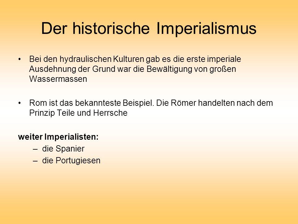 Der historische Imperialismus Bei den hydraulischen Kulturen gab es die erste imperiale Ausdehnung der Grund war die Bewältigung von großen Wassermass