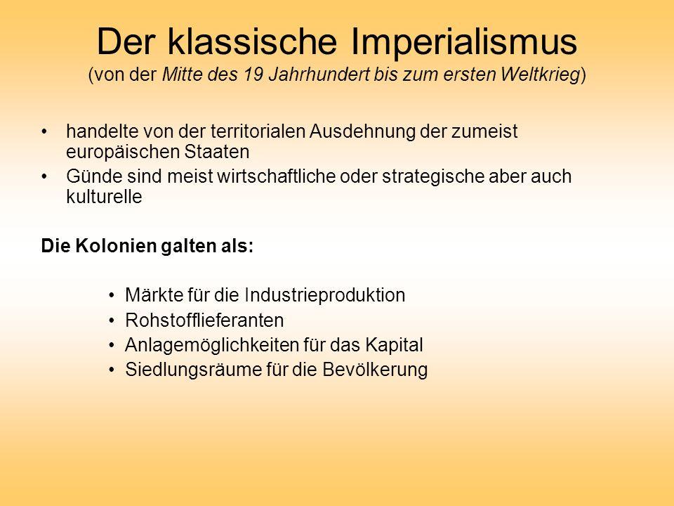 Der klassische Imperialismus (von der Mitte des 19 Jahrhundert bis zum ersten Weltkrieg) handelte von der territorialen Ausdehnung der zumeist europäi