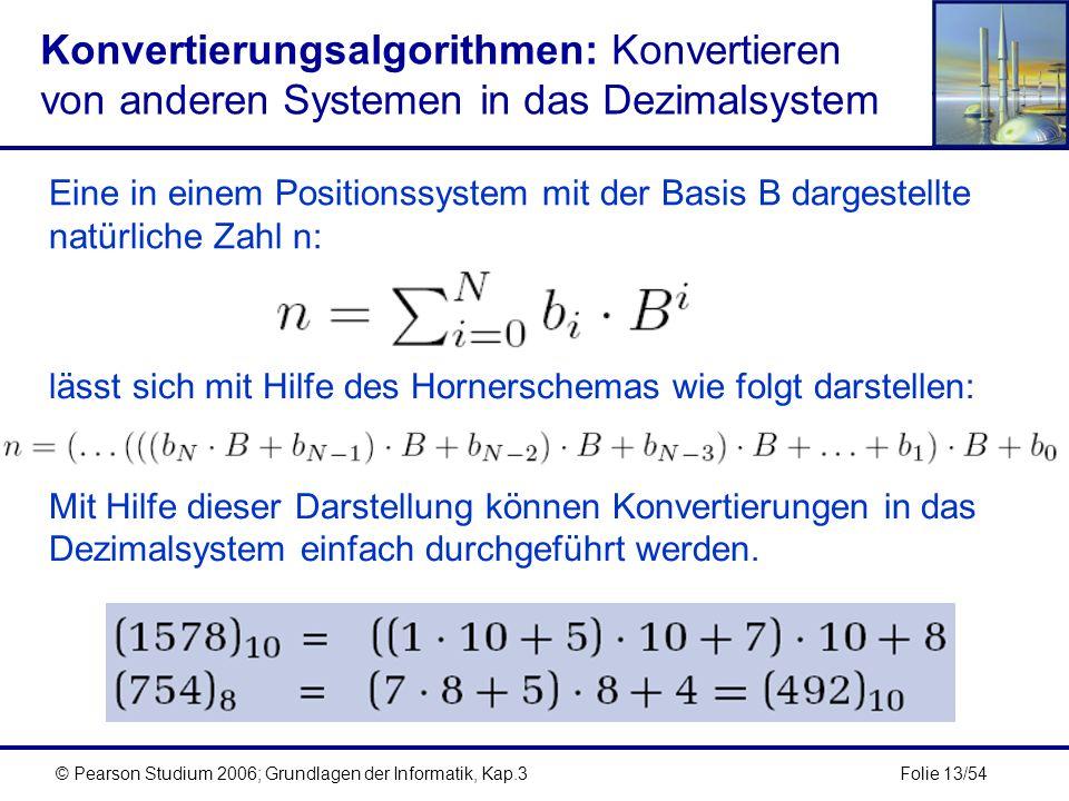 Folie 13/54© Pearson Studium 2006; Grundlagen der Informatik, Kap.3 Konvertierungsalgorithmen: Konvertieren von anderen Systemen in das Dezimalsystem